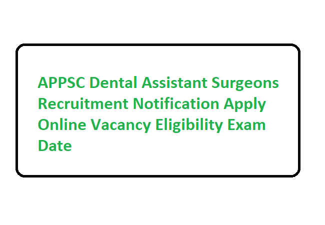 APPSC Dental Assistant Surgeons Recruitment 2020 Notification Apply Online Vacancy Eligibility Exam Date