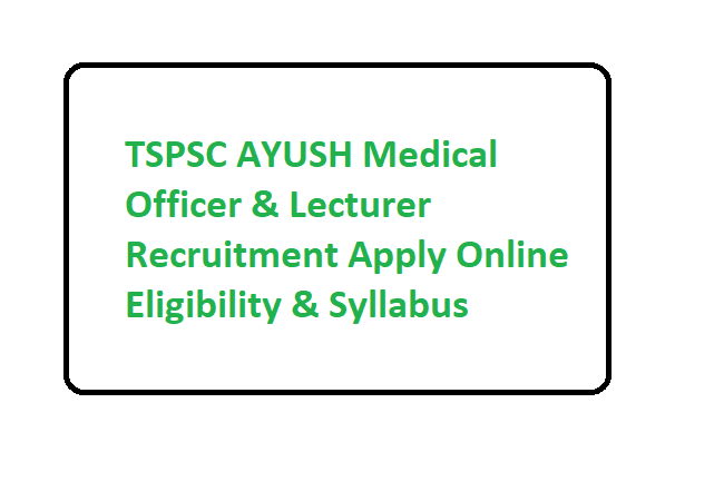 TSPSC AYUSH Medical Officer & Lecturer Recruitment 2020 Apply Online Eligibility & Syllabus