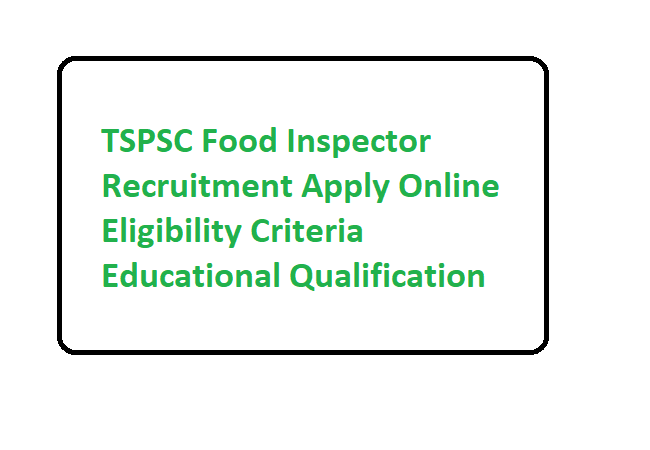TSPSC Food Inspector Recruitment 2020 Apply Online Eligibility Criteria Educational Qualification
