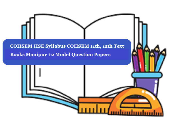 COHSEM HSE Syllabus 2020 COHSEM 11th, 12th Text Books 2020 Manipur +2 Model Question Papers 2020