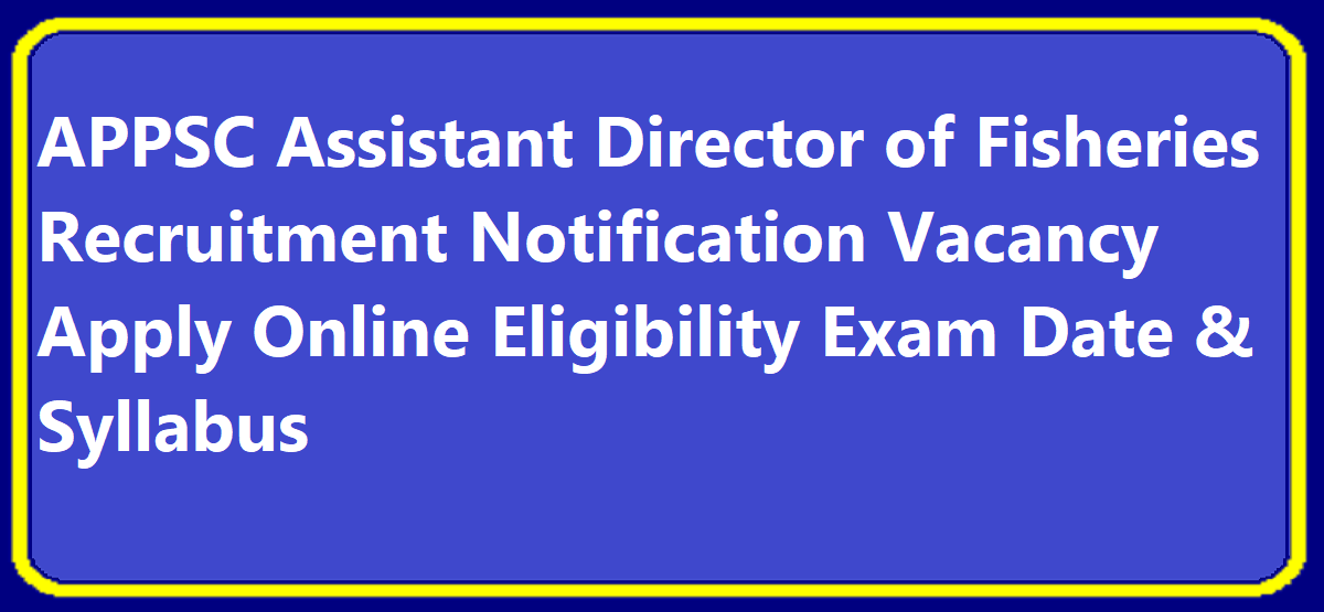 APPSC Assistant Director of Fisheries Recruitment 2020 Notification Vacancy Apply Online Eligibility Exam Date & Syllabus