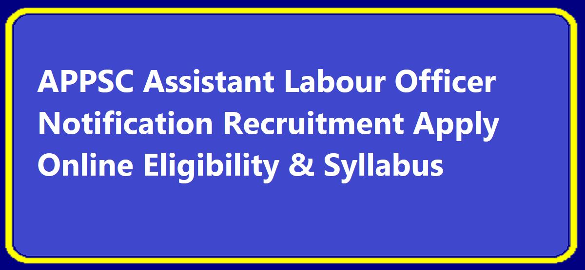 APPSC Assistant Labour Officer Notification 2020 Recruitment Apply Online Eligibility & Syllabus