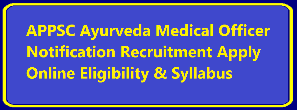 APPSC Ayurveda Medical Officer Notification 2020 Recruitment Apply Online Eligibility & Syllabus