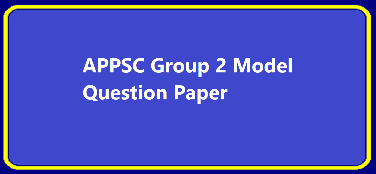 APPSC Group 2 Notification 2020 Eligibility Exam Date Apply Online Model Questions Papers Syllabus Exam Pattern 2020 APPSC Group II – Executive Posts & Non-Executive Posts wise Details