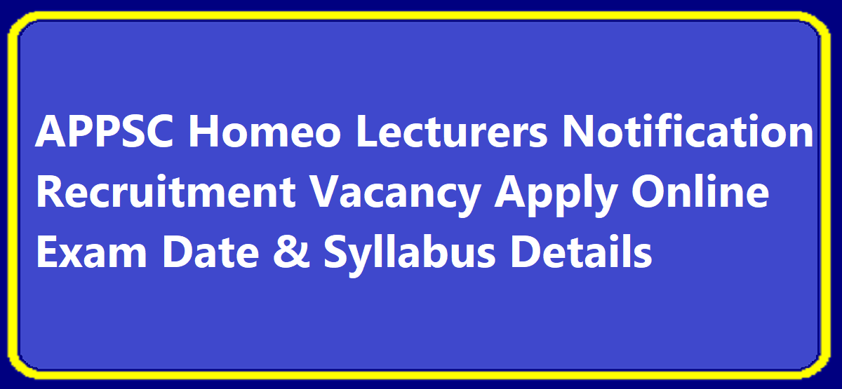 APPSC Homeo Lecturers Notification 2020 Recruitment Vacancy Apply Online Exam Date & Syllabus Details