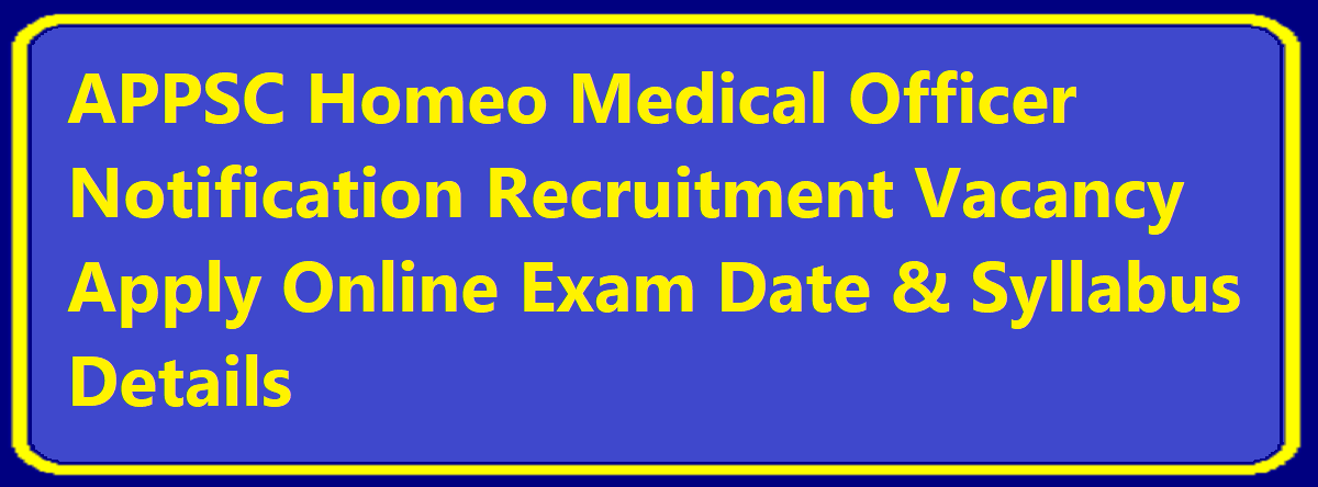 APPSC Homeo Medical Officer Notification 2020 Recruitment Vacancy Apply Online Exam Date & Syllabus Details
