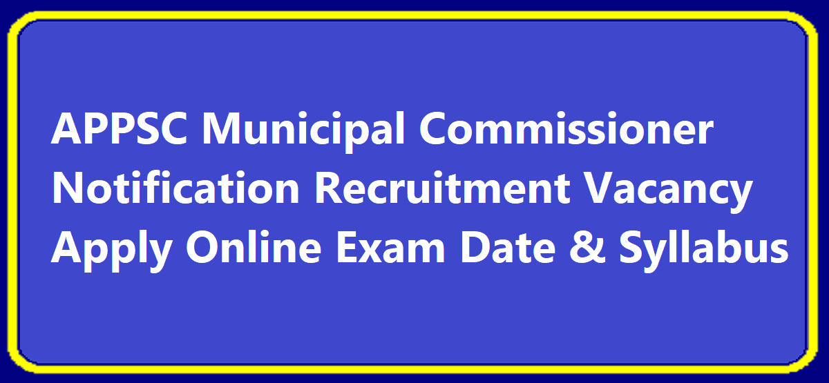 APPSC Municipal Commissioner Notification 2020 Recruitment Vacancy Apply Online Exam Date & Syllabus