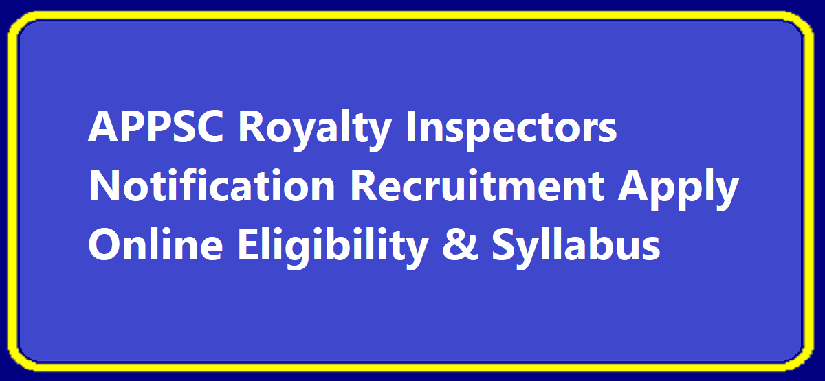 APPSC Royalty Inspectors Notification 2020 Recruitment Apply Online Eligibility & Syllabus
