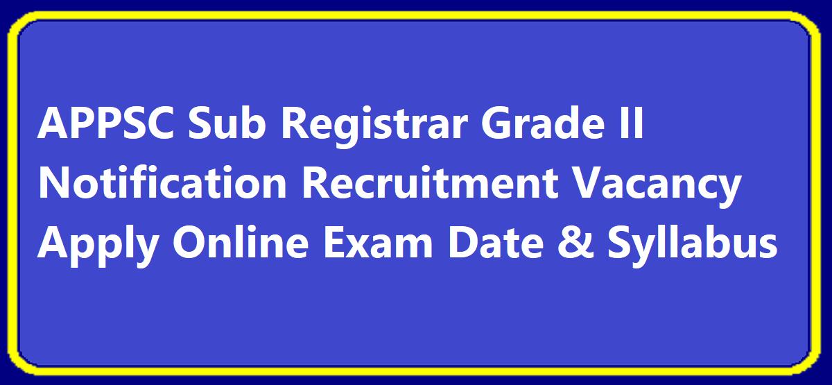 APPSC Sub Registrar Grade II Notification 2020 Recruitment Vacancy Apply Online Exam Date & Syllabus
