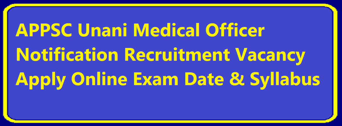 APPSC Unani Medical Officer Notification 2020 Recruitment Vacancy Apply Online Exam Date & Syllabus