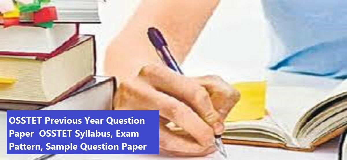 OSSTET Previous Year Question Paper 2020 OSSTET Syllabus, Exam Pattern, Sample Question Paper