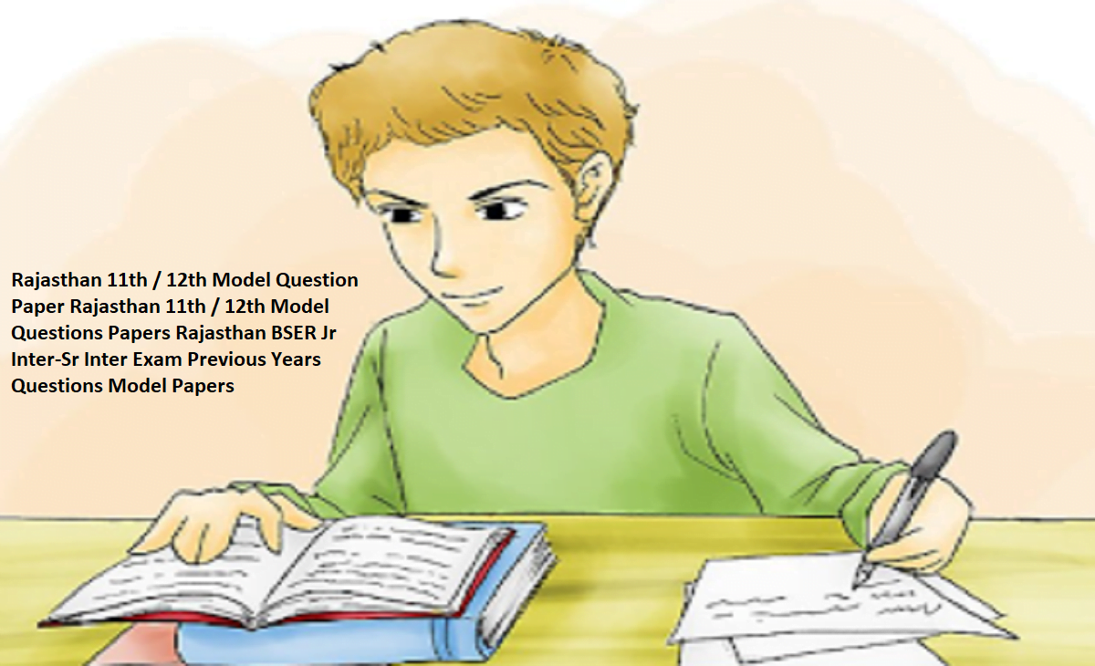 Rajasthan 11th / 12th Model Question Paper 2020  Rajasthan 11th / 12th Model Questions Papers 2020 Rajasthan BSER Jr Inter-Sr Inter Exam Previous Years Questions Model Papers