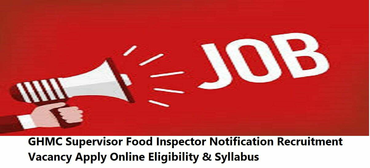 GHMC Supervisor Food Inspector Notification 2020 Recruitment Vacancy Apply Online Eligibility & Syllabus